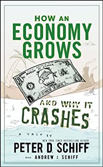 How an Economy Grows and Why It Crashes by [Schiff, Peter D., Schiff, Andrew J.]