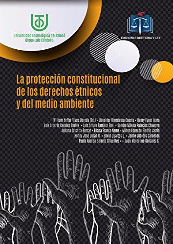 La Protección Constitucional de los Derechos Étnicos y del Medio Ambiente por William Yeffer Vivas Lloreda
