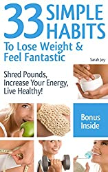 Weight Loss: 33 Simple Weight Loss Habits To Lose Weight And Feel Fantastic!: Weight Loss Habits To Shred Pounds, Increase Your Energy, Live Healthy! (English Edition)