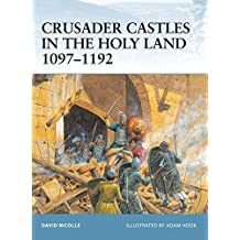 Crusader Castles in the Holy Land 1097-1192 (Fortress, Band 21)
