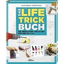 Das Life-Trick-Buch: Die genialsten Life Hacks für den Alltag