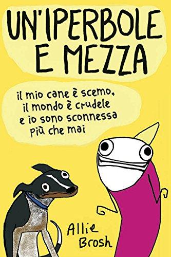 Un'iperbole e mezza: Il mio cane è scemo, il mondo è crudele e io sono sconnessa più che mai - Amazon Libri