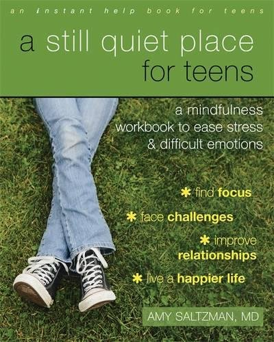 A Still Quiet Place for Teens: A Mindfulness Workbook to Ease Stress and Difficult Emotions (Instant Help Book for Teens)