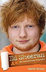 Ed Sheeran A+ - The Unauthorised Biography by David Nolan (2012)