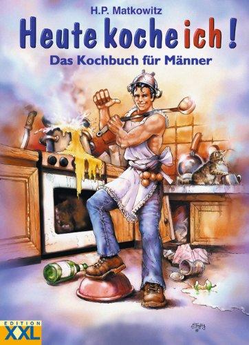 Reichelsheim : Ed. XXL, Heute koche ich!: Das Kochbuch für Männer