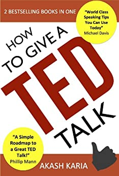 How to Give a TED Talk (2-in-1 set): Complete Guide on how to Create and Deliver a TED Talk (English Edition) par [Karia, Akash]