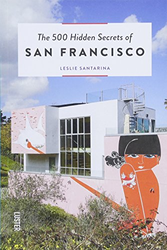 The 500 Hidden Secrets of San Francisco por Leslie Santarina