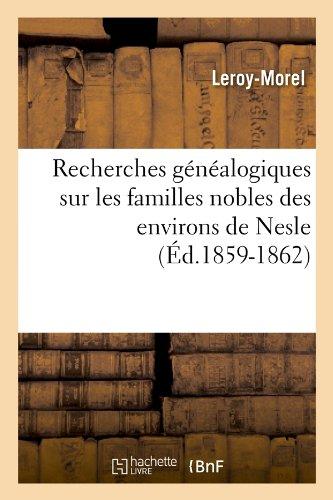 Recherches généalogiques sur les familles nobles des environs de Nesle, (Éd.1859-1862) par Leroy-Morel