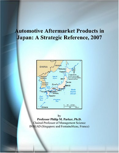 Automotive Aftermarket Products in Japan: A Strategic Reference, 2007