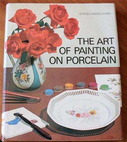 The Art of Painting on Porcelain por Georges Miserez-Schira