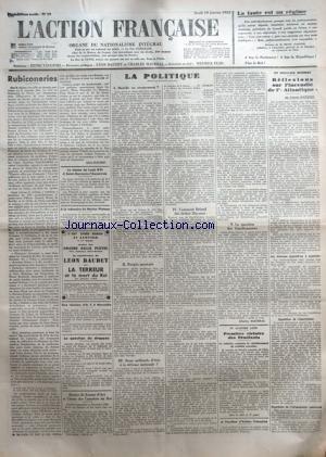 ACTION FRANCAISE (L') [No 19] du 19/01/1933 - LA FAUTE EST AU REGIME - RUBICONERIES PAR LEON DAUDET - UNE REUNION D'A. F. A MARSEILLE - LA QUESTION DU DRAPEAU - DENIER DE JEANNE D'ARC ET CAISSE DES CAMELOTS DU ROI - LA POLITIQUE - BISBILLE OU CRAQUEMENT ? - PROJETS MORT-NES - DEUX MILLIARDS D'OTES A LA DEFENSE NATIONALE ? - COMMENT BRIAND DUT LACHER MAYENCE - LA QUESTION DES FONCTIONNAIRES PAR CHARLES MAURRAS - PREMIERE VICTOIRE DES ETUDIANTS - A L'INSTITUT D'ACTION FRANCAISE - REFLEX