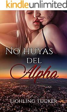 No huyas del Alpha: (romántica, autoconclusivo)