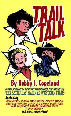Trail Talk : Candid Comments and Quotes by Performers and Participants of the Saturday Matinee Western Films by Bobby J. Copeland (1996-05-30) par Bobby J. Copeland