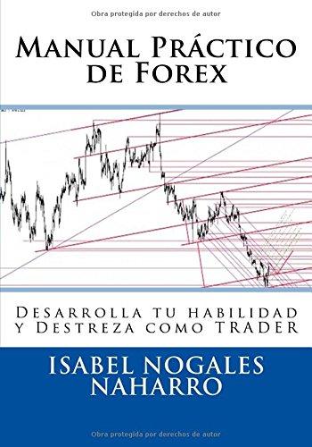 Manual Práctico de Forex: Desarrolla tu habilidad y Destreza como TRADER: Volume 3 (FOREX AL ALCANCE DE TODOS)