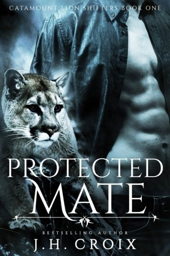 Protected Mate (Catamount Lions Shifters) (Volume 1) by J.H. Croix (2016-02-29)