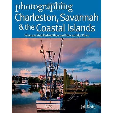 Photographing Charleston, Savannah & the Coastal Islands: