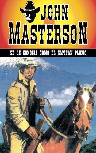 Se le conocia como el Capitan Plomo: Volume 26 (Coleccion Oeste) por John Masterson