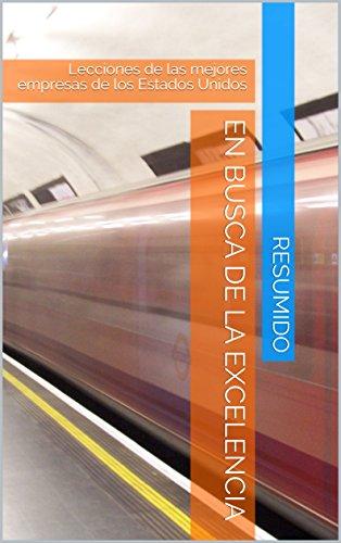 Resumen del libro: En busca de la excelencia: Lecciones de las mejores empresas de los Estados Unidos por Resumido