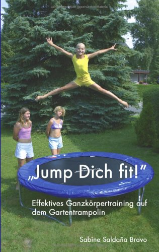 Preisvergleich Produktbild Jump Dich fit!: Effektives Ganzkörpertraining auf dem Gartentrampolin