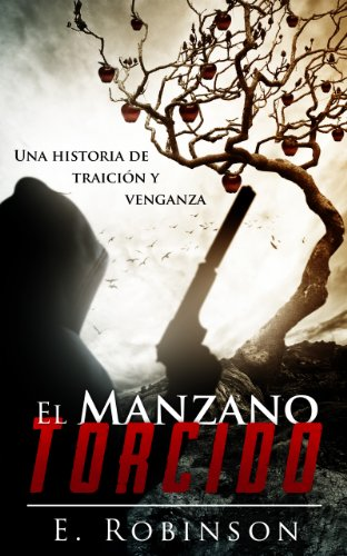 El manzano torcido: Una historia de traición y venganza (¿Justicia, venganza o redención? nº 2)