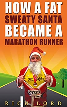 How A Fat Sweaty Santa Became A Marathon Runner by [Lord, Rich]