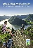 Donausteig-Wanderbuch: Wandertouren von Passau über Linz bis Grein