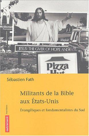Militants de la Bible aux Etats-Unis : Evangéliques et fondamentalistes du Sud par Sébastien Fath