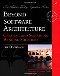 Beyond Software Architecture: Creating and Sustaining Winning Solutions