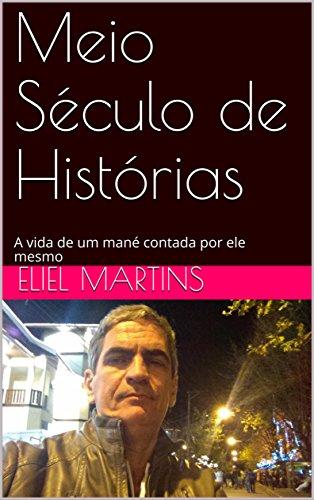 Meio Século de Histórias: A vida de um mané contada por ele mesmo (Portuguese Edition)