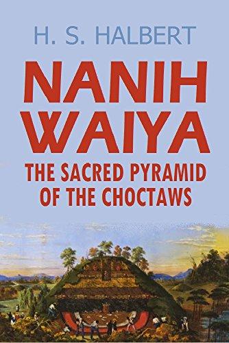 Nanih Waiya, the Sacred Pyramid of the Choctaws (1898) (English Edition) por Henry Sales  Halbert