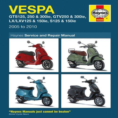 Vespa GTS/GTV, LV/LXV & S, 125, 250 & 300: 2005-2010 (Haynes Motorcycle Manuals)