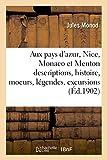 Aux Pays D'Azur, Nice, Monaco Et Menton Descriptions, Histoire, Moeurs, Legendes, Excursions