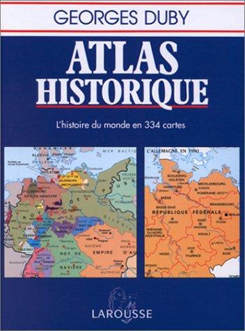 Atlas historique : L'histoire du monde en 334 cartes par Georges Duby