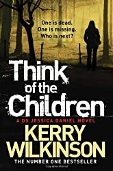 Think of the Children by Kerry Wilkinson (2013-02-28)