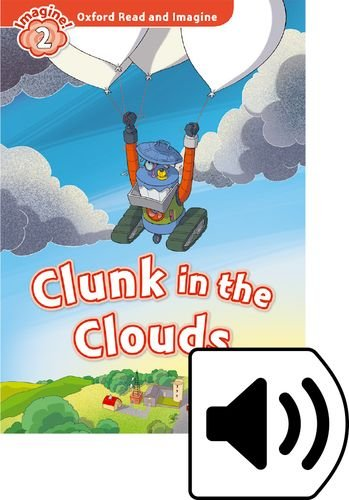 Oxford Read and Imagine 2. Clunk in the Clouds MP3 Pack