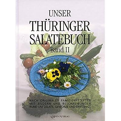 Unser Thüringer Salatebuch 02: Nach originalen Familienrezepten mit Bildern und Beschreibungen rumd um Salate, Gewürze und Dressings
