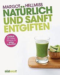 Natürlich und sanft entgiften: Extra: die besten Rezepte für grüne Smoothies