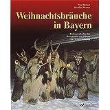 Weihnachtsbräuche in Bayern: Kulturgeschichte des Brauchtums von Advent bis Heilig Dreikönig