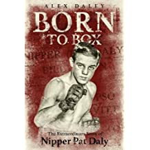 Born to Box: The Extraordinary Story of Nipper Pat Daly