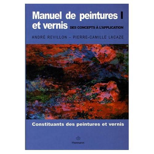 Manuel de peintures et vernis, des concepts à l'application : Volume 1, Constituants des peintures et vernis