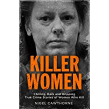 Killer Women: Chilling, Dark and Gripping True Crime Stories of Women Who Kill (English Edition)