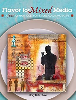 Flavor for Mixed Media: A Feast of Techniques for Texture, Color and Layers by [Shaw, Mary Beth]