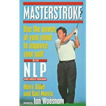 Masterstroke: Use the Power of Your Mind to Improve Your Golf with NLP