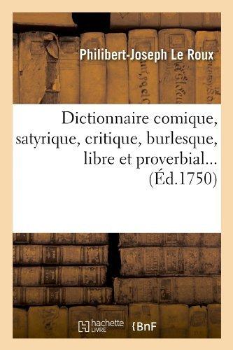 Dictionnaire Comique, Satyrique, Critique, Burlesque, Libre Et Proverbial ... (Langues) by Philibert-Joseph Le Roux (2012-03-24)