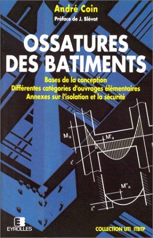 Ossatures des bâtiments : Bases de la conception, différentes catégories d'ouvrages élémentaires, annexes sur l'isolation et la sécurité par André Coin