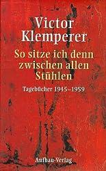 So sitze ich denn zwischen allen Stühlen: Tagebücher 1945-1959