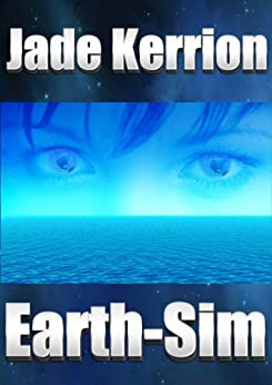 Earth-Sim: A Young Adult Science Fiction Novel by [Kerrion, Jade]