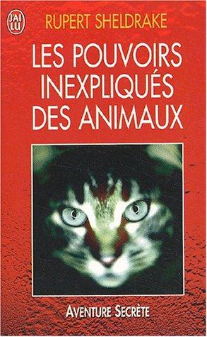 Les Pouvoirs inexpliqués des animaux par Rupert Sheldrake