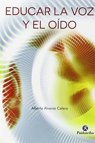 Educar La Voz Y El Oído (Logopedia) por Alberto Álvarez Calero