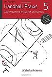Handball Praxis 5 - Abwehrsysteme erfolgreich überwinden